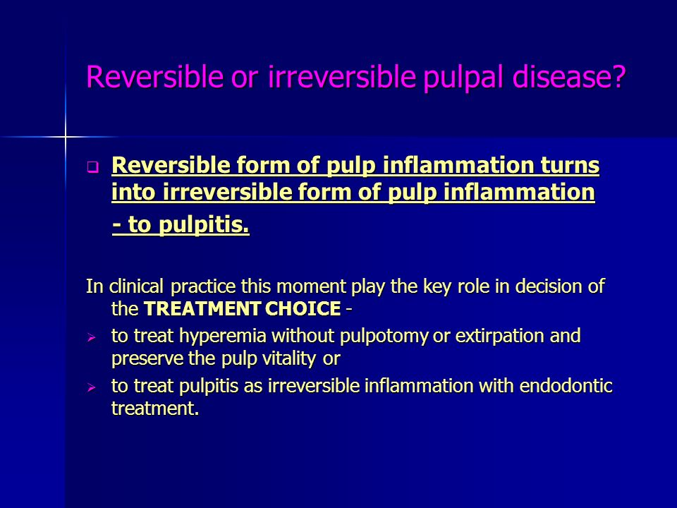 Reversible or irreversible pulpal disease