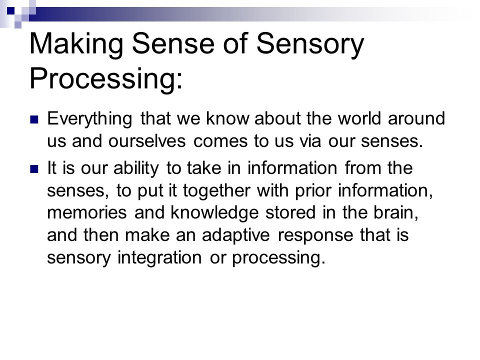 Making Sense of Sensory Processing: