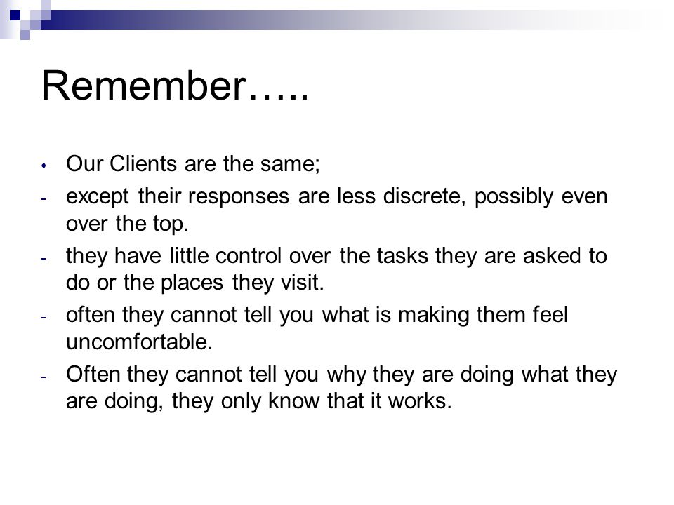 Remember….. Our Clients are the same;