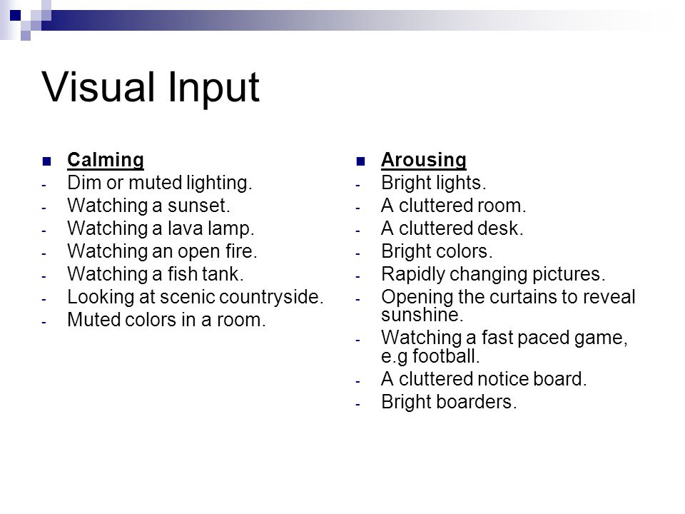 Visual Input Calming Dim or muted lighting. Watching a sunset.