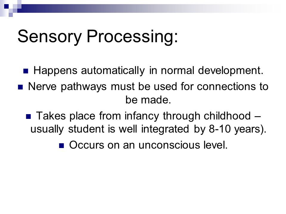 Sensory Processing: Happens automatically in normal development.