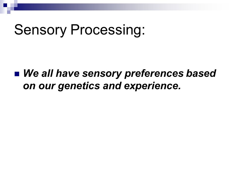 Sensory Processing: We all have sensory preferences based on our genetics and experience.