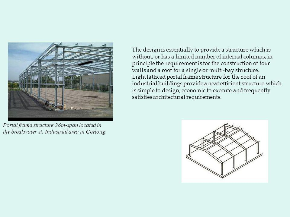 The design is essentially to provide a structure which is without, or has a limited number of internal columns, in principle the requirement is for the construction of four walls and a roof for a single or multi-bay structure.