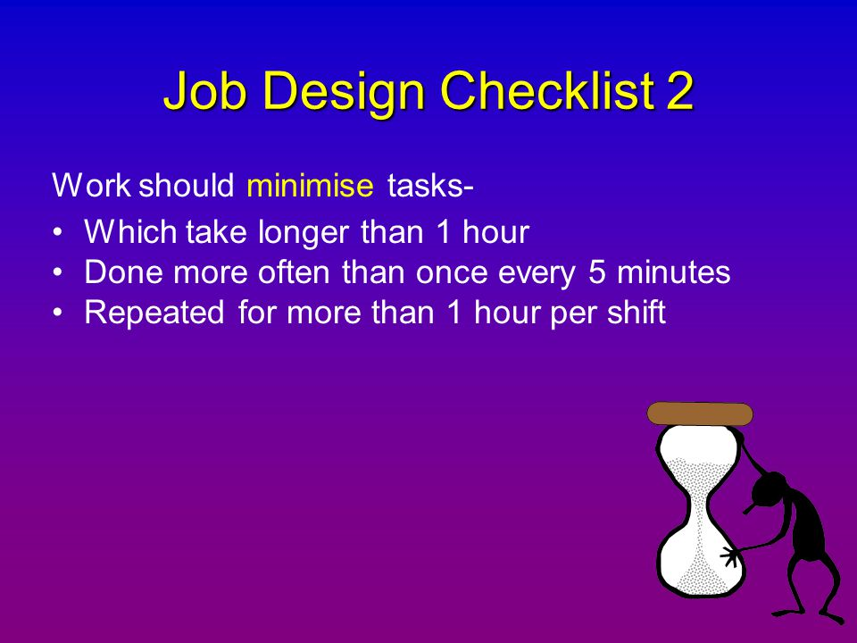 Job Design Checklist 2 Work should minimise tasks-