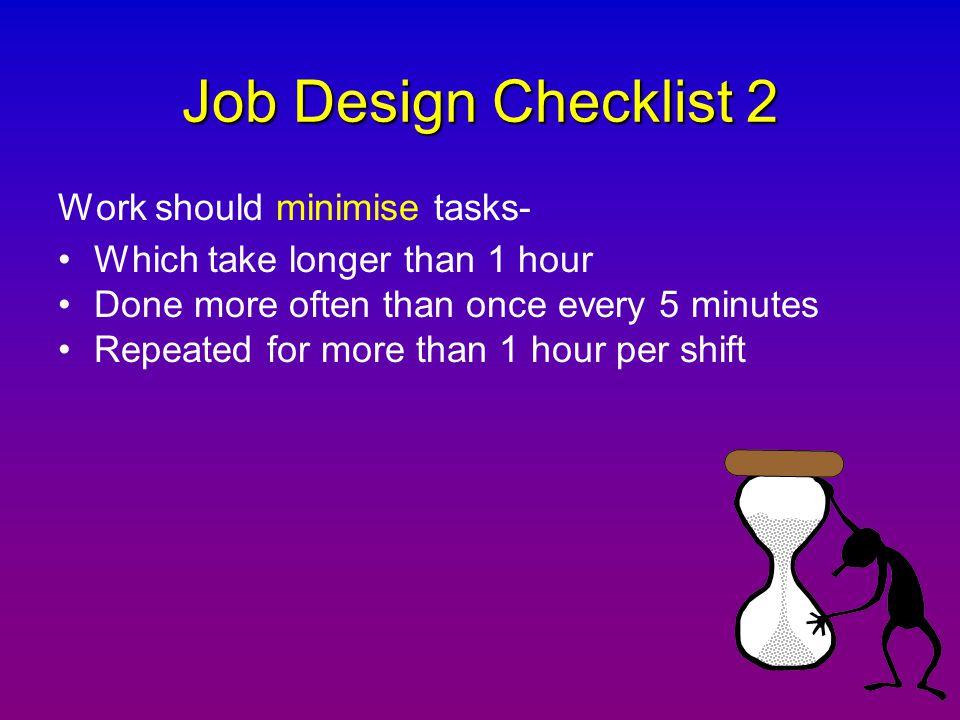 Job Design Checklist 2 Work should minimise tasks-