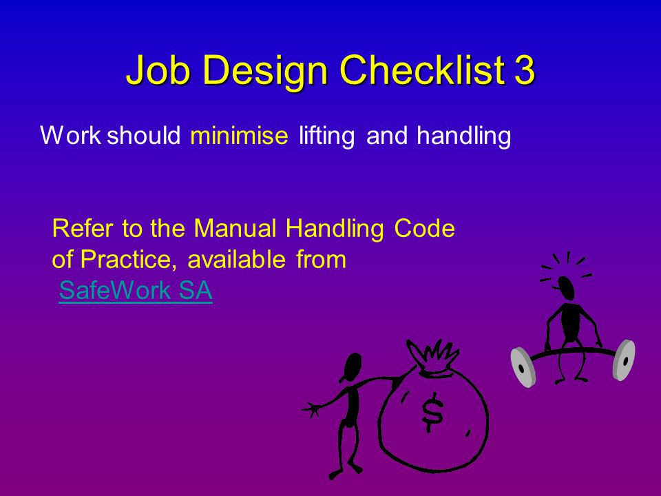 Job Design Checklist 3 Work should minimise lifting and handling