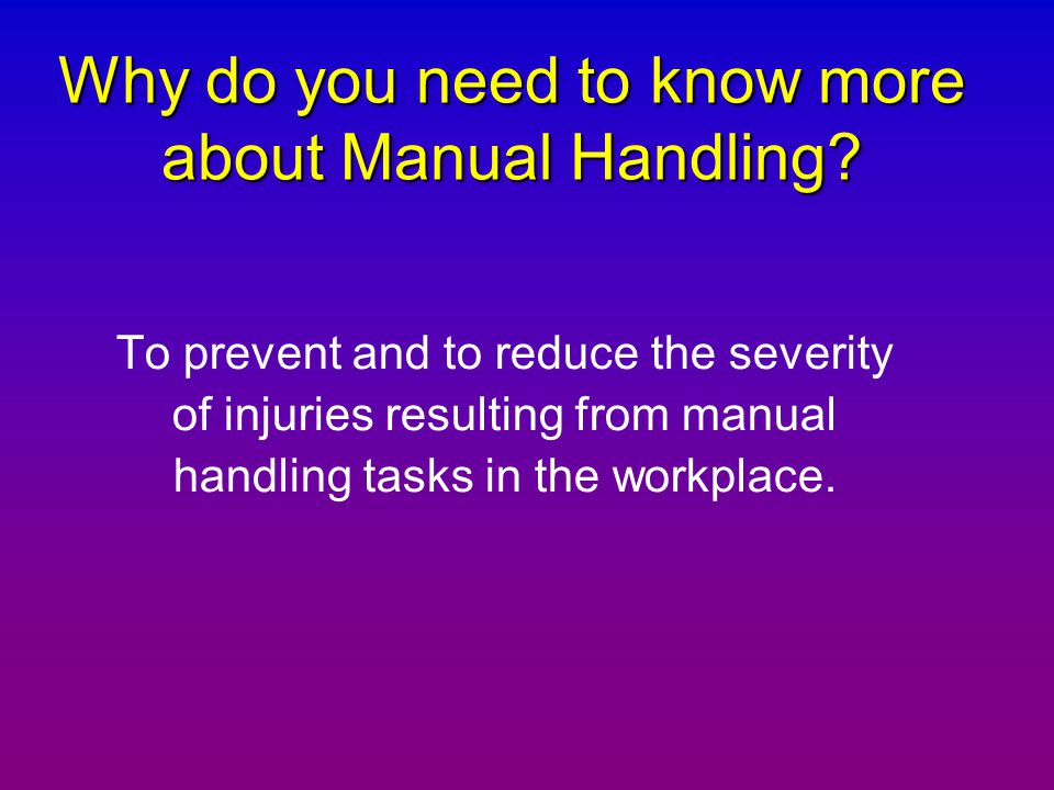 Why do you need to know more about Manual Handling
