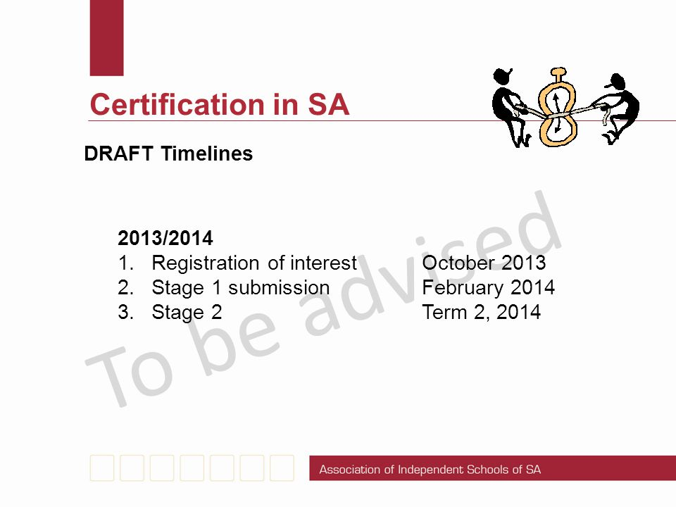 To be advised Certification in SA DRAFT Timelines 2013/2014