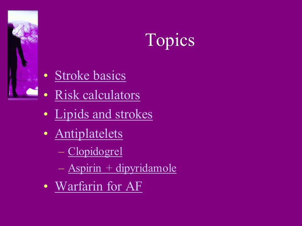 Topics Stroke basics Risk calculators Lipids and strokes Antiplatelets