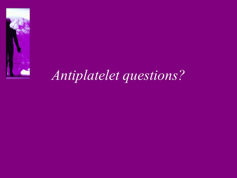 Antiplatelet questions