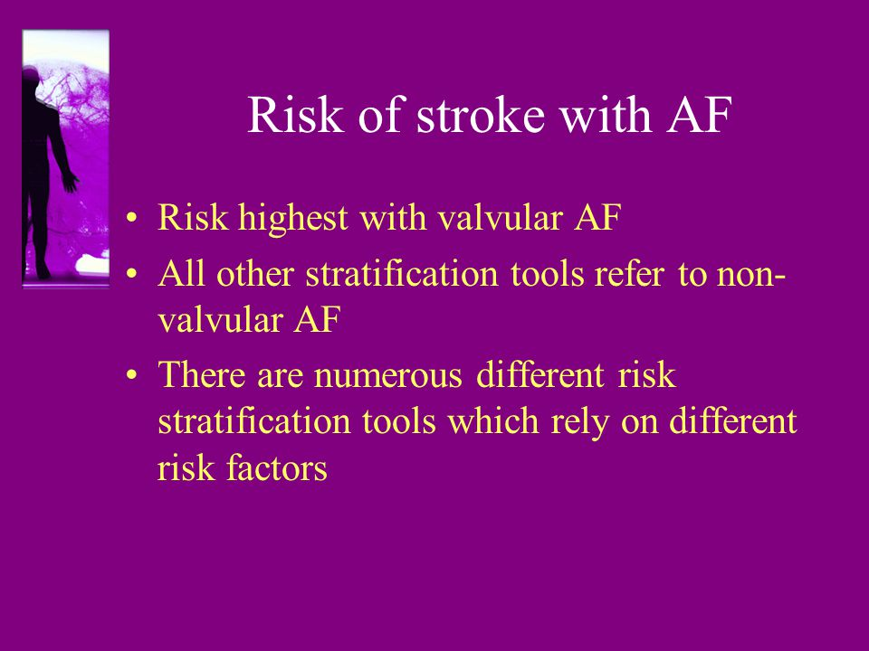 Risk of stroke with AF Risk highest with valvular AF