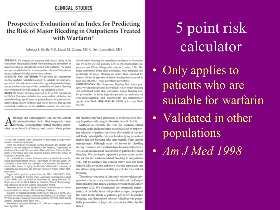 5 point risk calculator Only applies to patients who are suitable for warfarin. Validated in other populations.