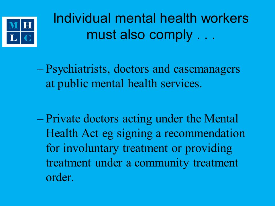Individual mental health workers must also comply . . .