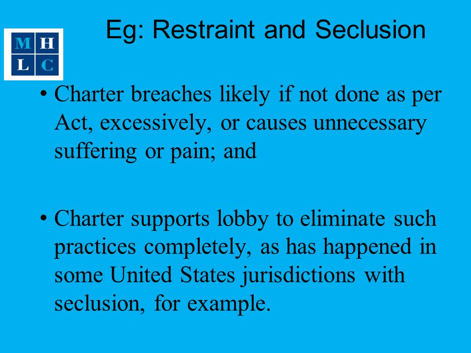 Eg: Restraint and Seclusion