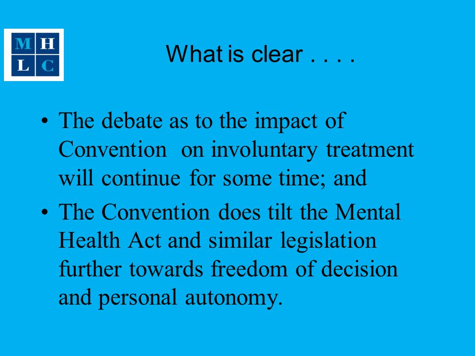 What is clear . . . . The debate as to the impact of Convention on involuntary treatment will continue for some time; and.