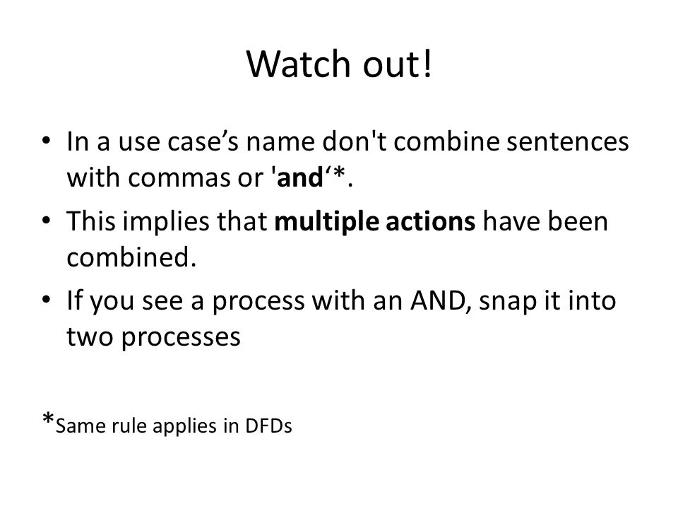 Watch out! In a use case's name don t combine sentences with commas or and'*. This implies that multiple actions have been combined.