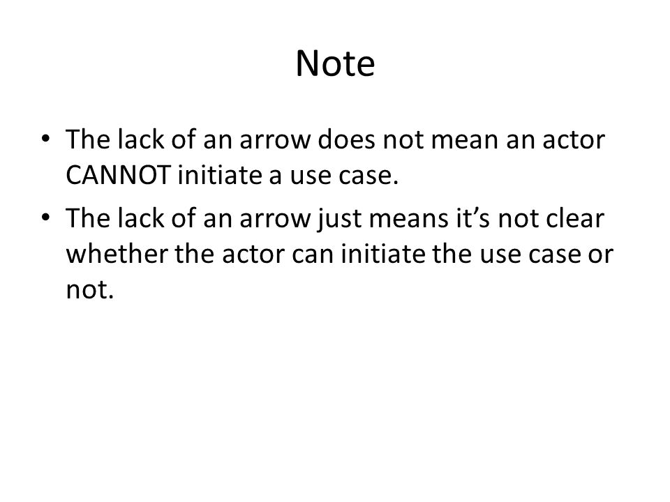 Note The lack of an arrow does not mean an actor CANNOT initiate a use case.