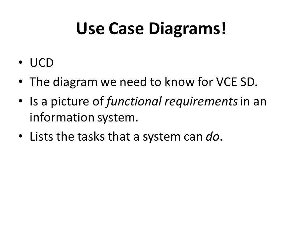 Use Case Diagrams! UCD The diagram we need to know for VCE SD.