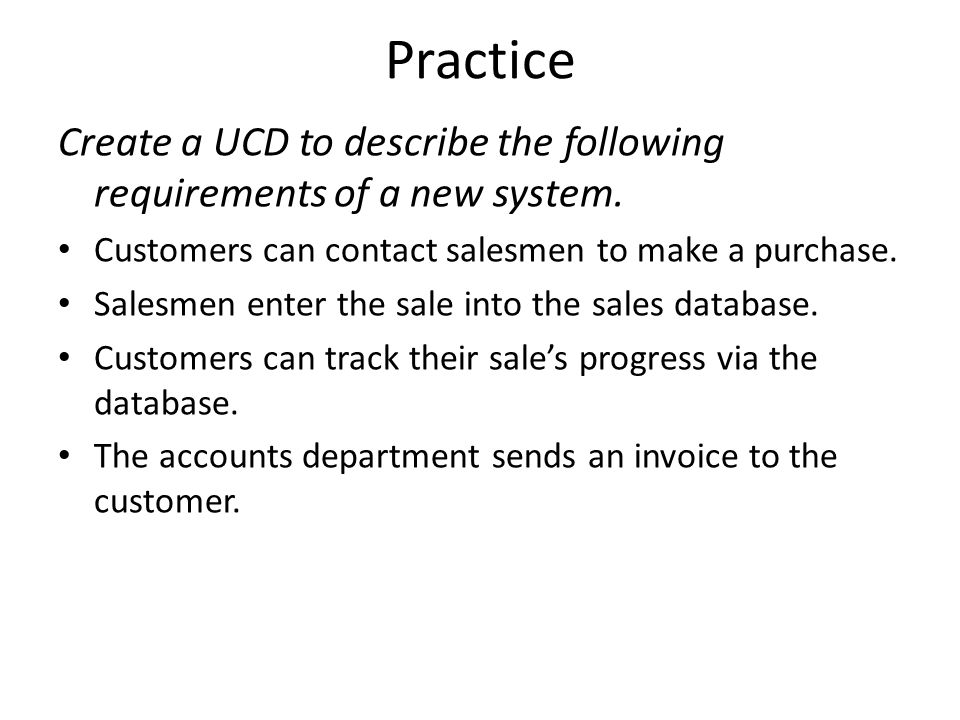 Practice Create a UCD to describe the following requirements of a new system. Customers can contact salesmen to make a purchase.