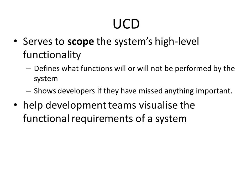 UCD Serves to scope the system's high-level functionality