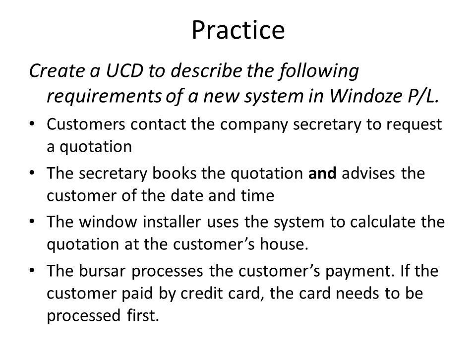 Practice Create a UCD to describe the following requirements of a new system in Windoze P/L.