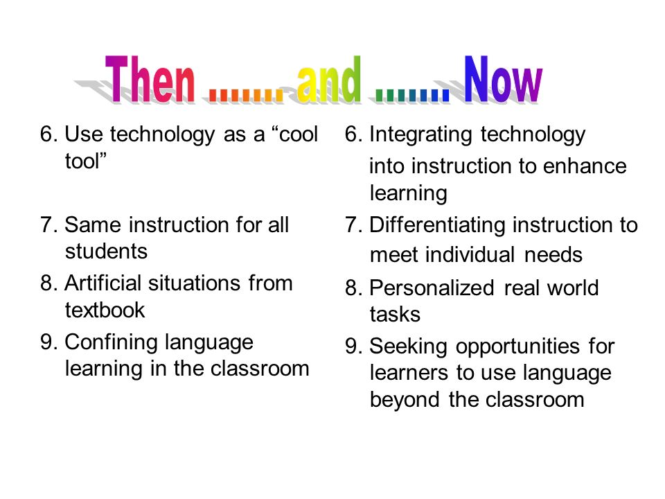 Then ....... and ....... Now 6. Use technology as a cool tool