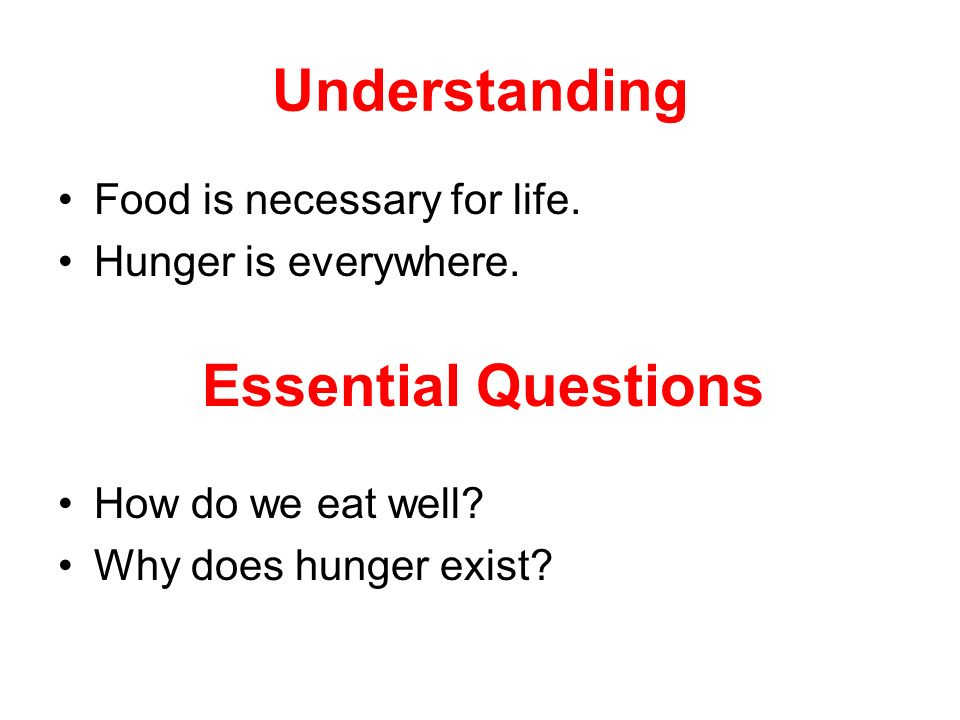 Understanding Essential Questions Food is necessary for life.