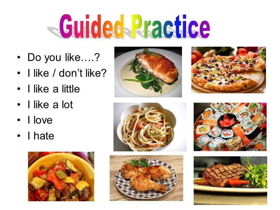 Guided Practice Do you like…. I like / don't like I like a little