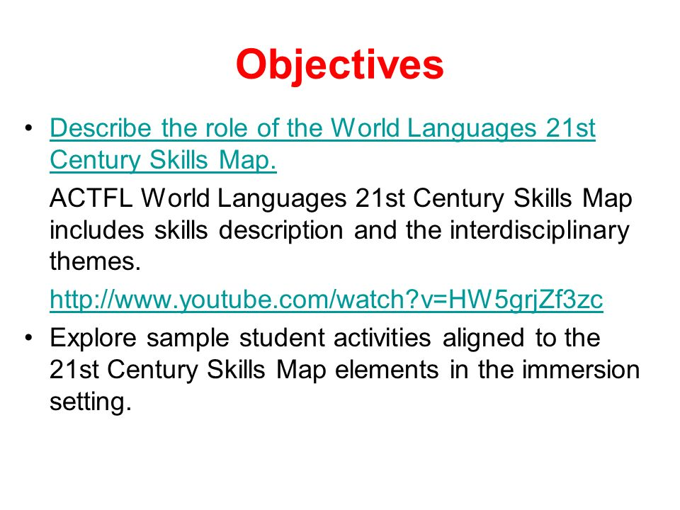 Objectives Describe the role of the World Languages 21st Century Skills Map.