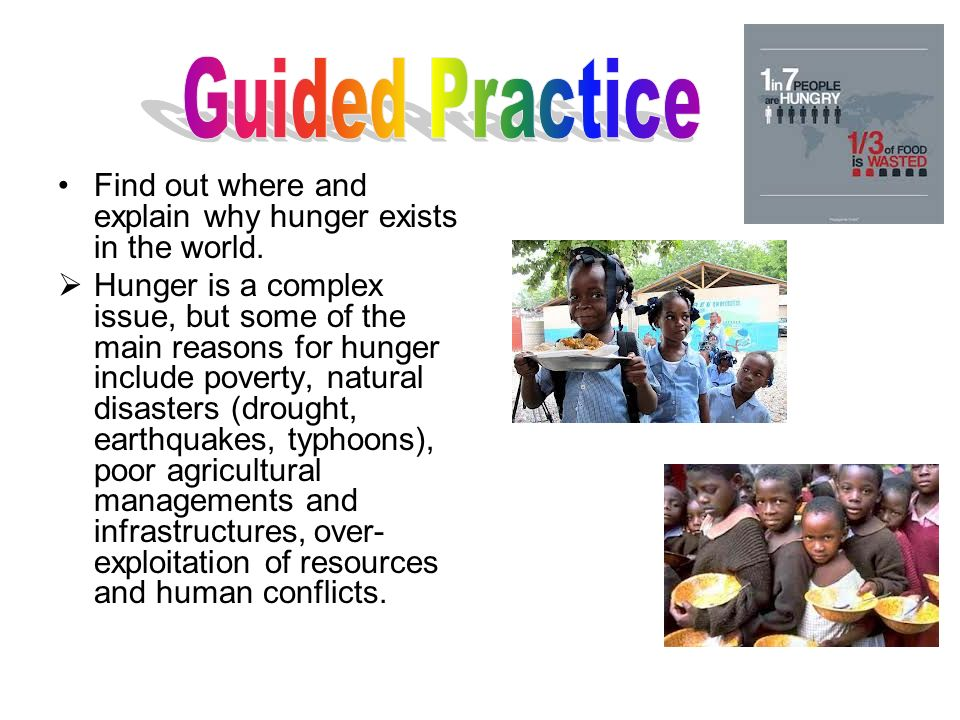 Guided Practice Find out where and explain why hunger exists in the world.