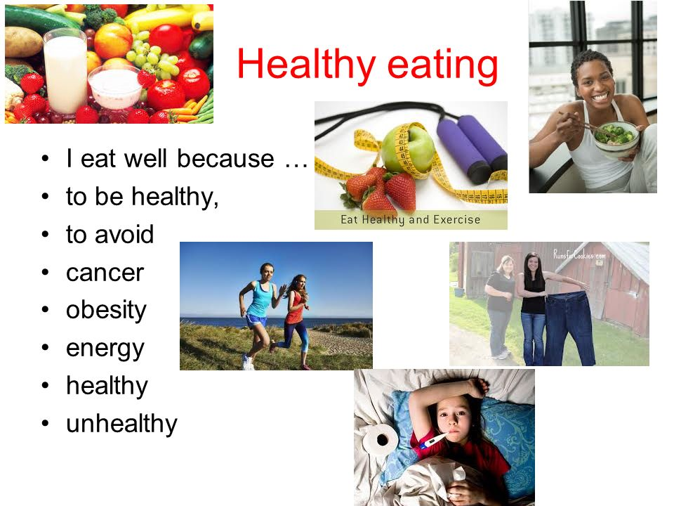 Healthy eating I eat well because … to be healthy, to avoid cancer
