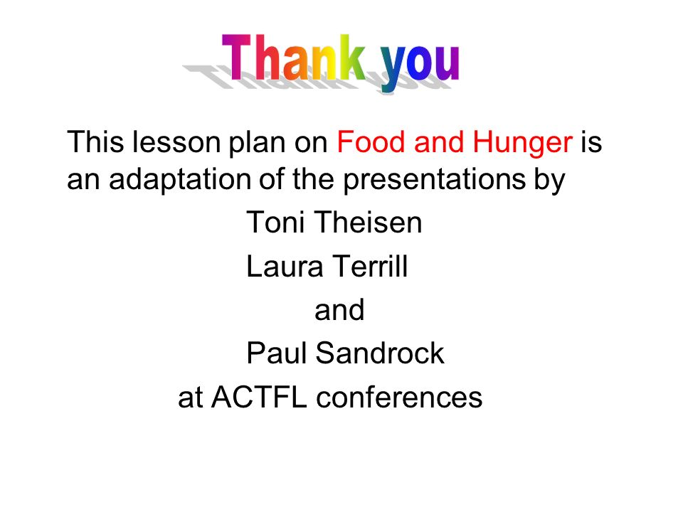 Thank you This lesson plan on Food and Hunger is an adaptation of the presentations by. Toni Theisen.