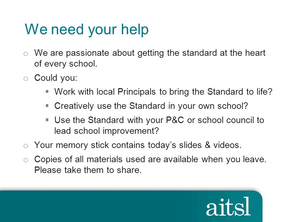 We need your help We are passionate about getting the standard at the heart of every school. Could you:
