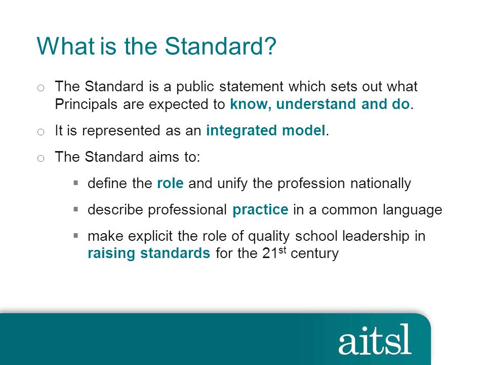 What is the Standard The Standard is a public statement which sets out what Principals are expected to know, understand and do.