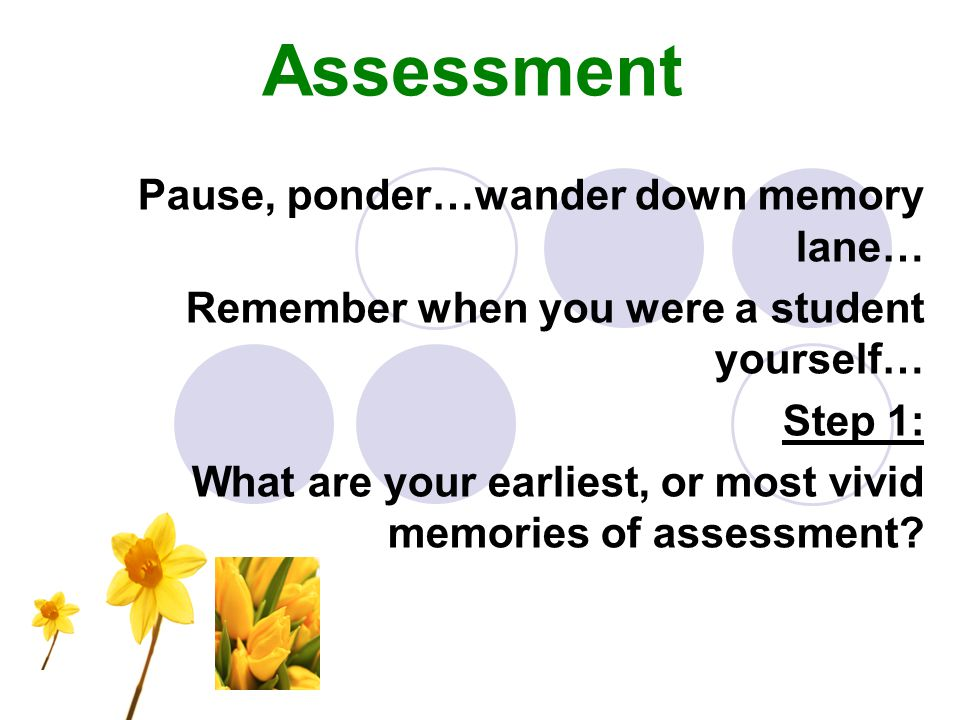 Assessment Pause, ponder…wander down memory lane…