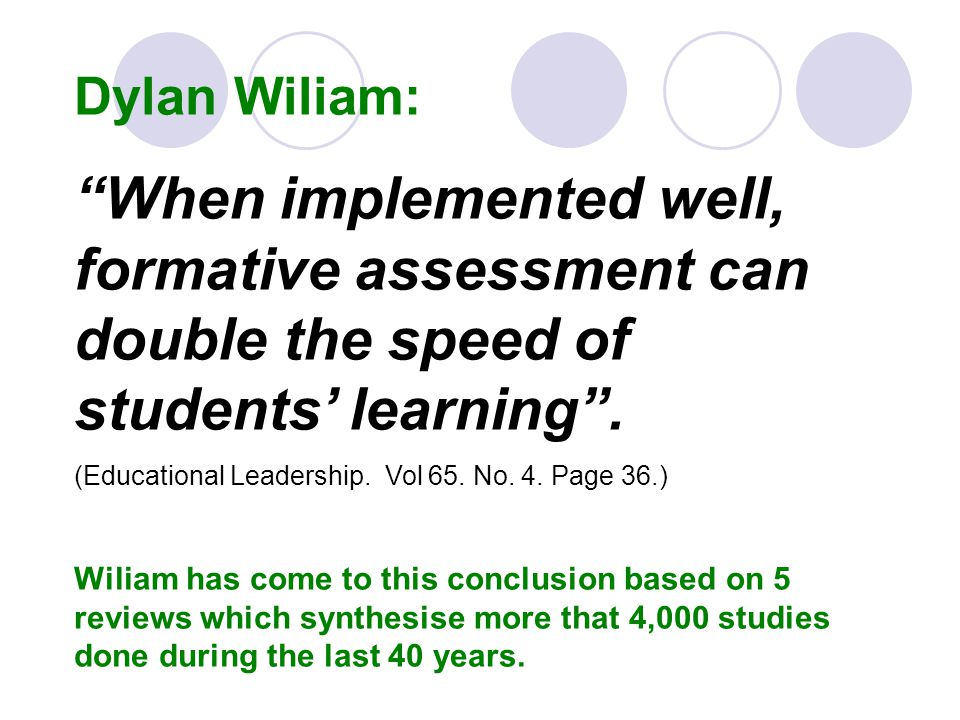 Dylan Wiliam: When implemented well, formative assessment can double the speed of students' learning .