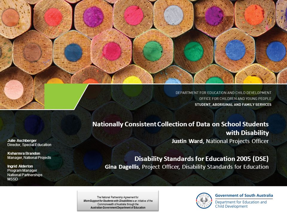 Nationally Consistent Collection of Data on School Students with Disability Justin Ward, National Projects Officer Disability Standards for Education 2005 (DSE) Gina Dagellis, Project Officer, Disability Standards for Education
