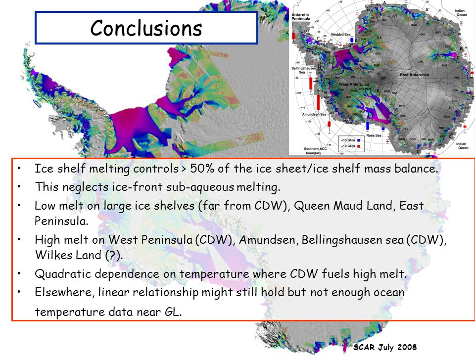 Conclusions Ice shelf melting controls > 50% of the ice sheet/ice shelf mass balance. This neglects ice-front sub-aqueous melting.