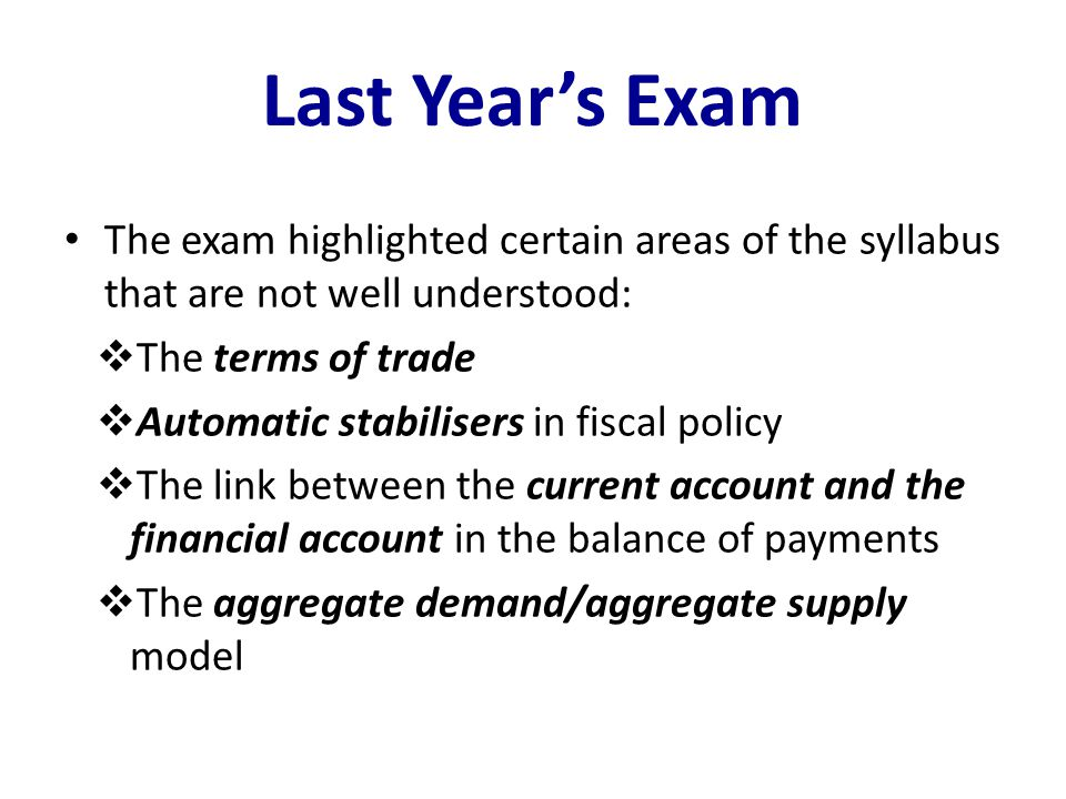 Last Year's Exam The exam highlighted certain areas of the syllabus that are not well understood: The terms of trade.