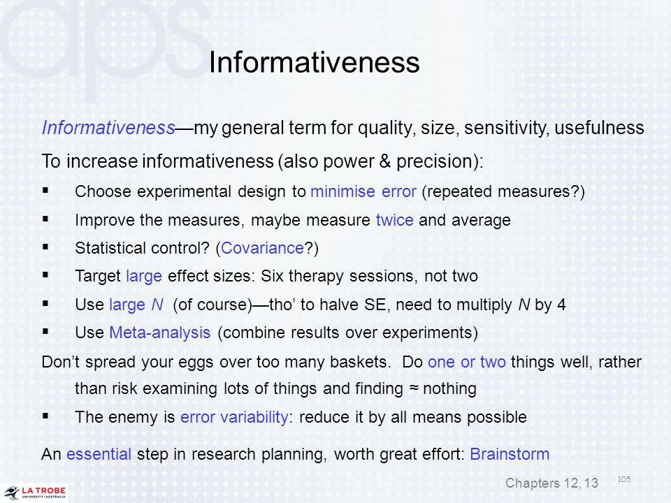 Informativeness Informativeness—my general term for quality, size, sensitivity, usefulness. To increase informativeness (also power & precision):