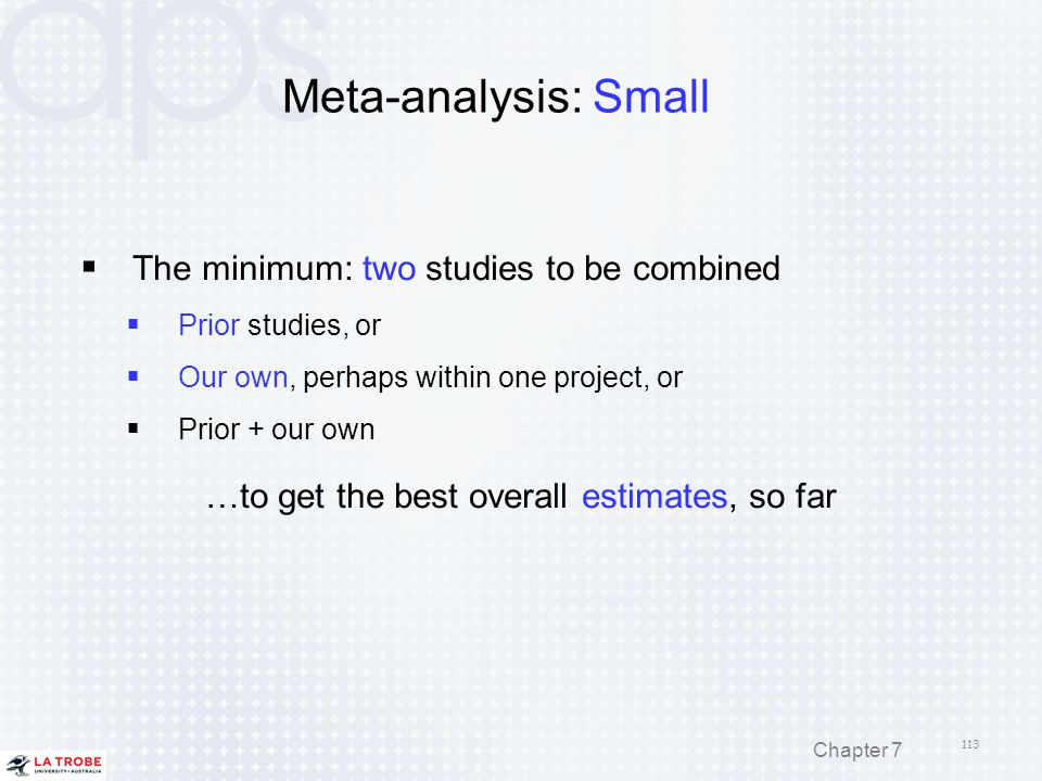 Meta-analysis: Small The minimum: two studies to be combined