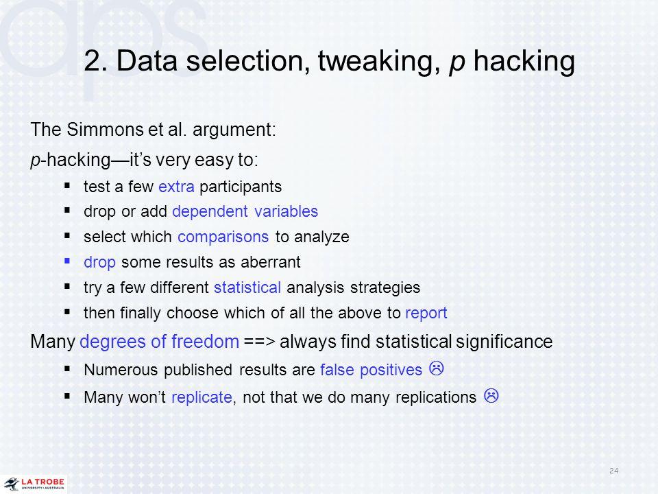 2. Data selection, tweaking, p hacking