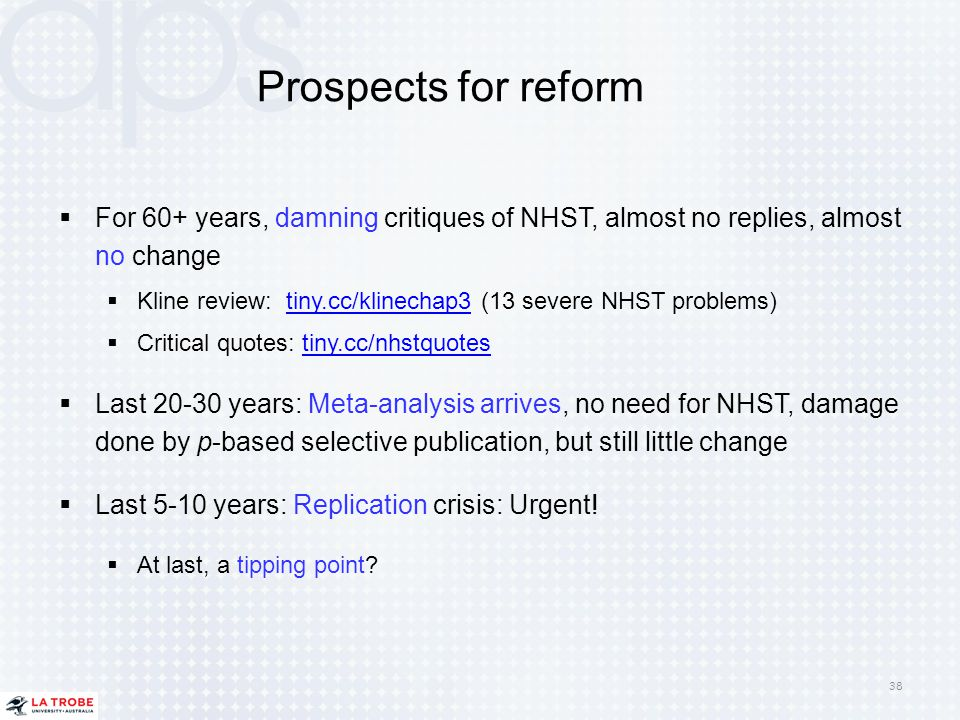 Prospects for reform For 60+ years, damning critiques of NHST, almost no replies, almost no change.