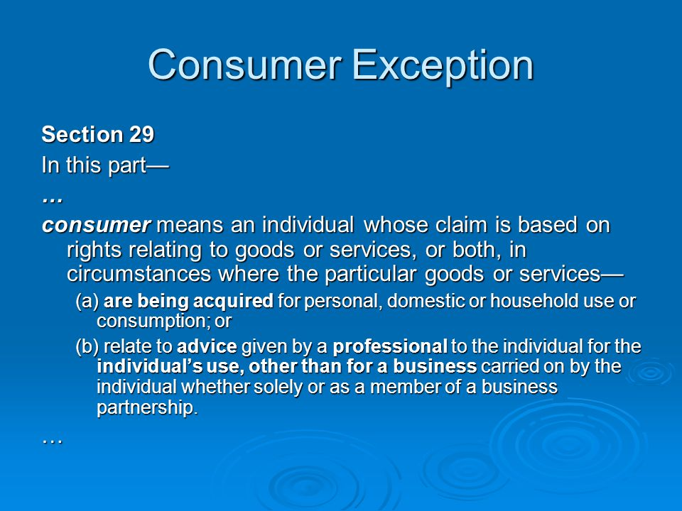 Consumer Exception Section 29 In this part— …