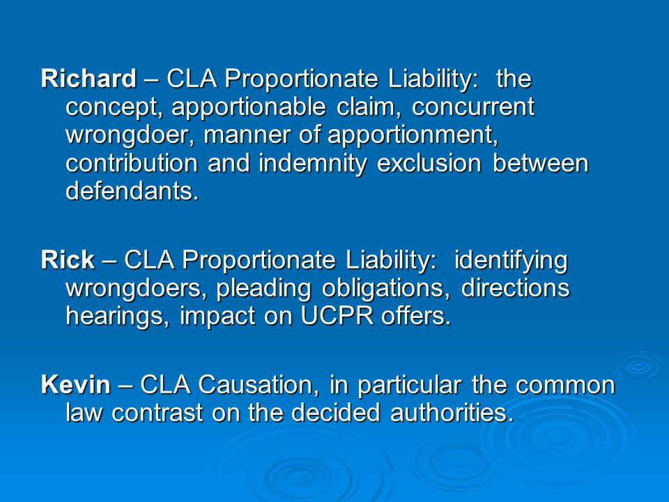 Richard – CLA Proportionate Liability: the concept, apportionable claim, concurrent wrongdoer, manner of apportionment, contribution and indemnity exclusion between defendants.