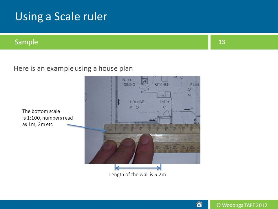 Using a Scale ruler Sample Here is an example using a house plan