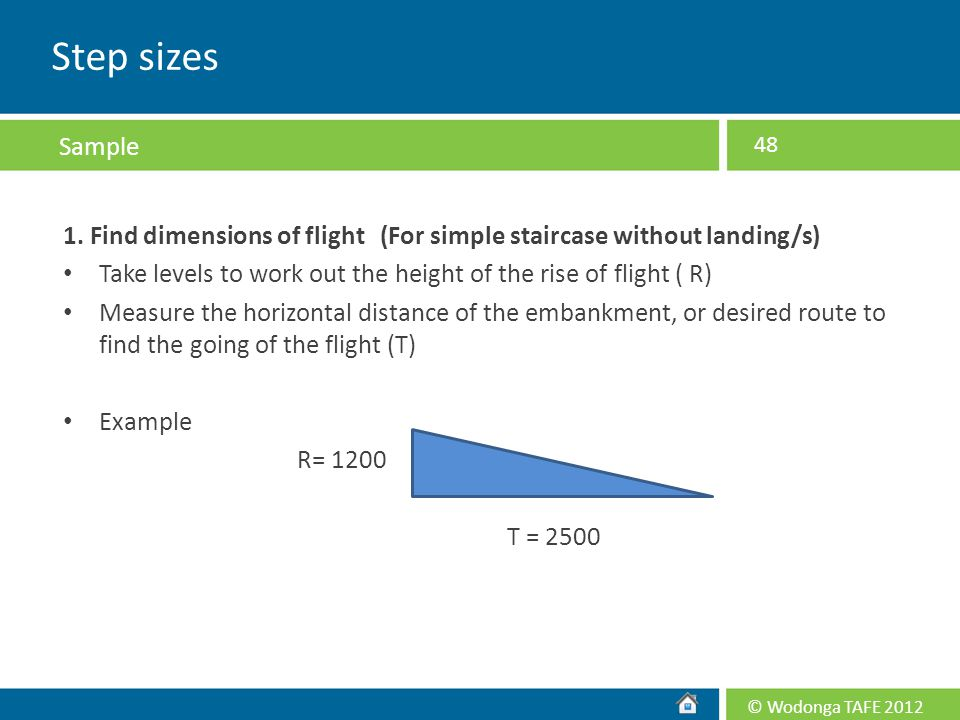 Step sizes Sample. 1. Find dimensions of flight (For simple staircase without landing/s)