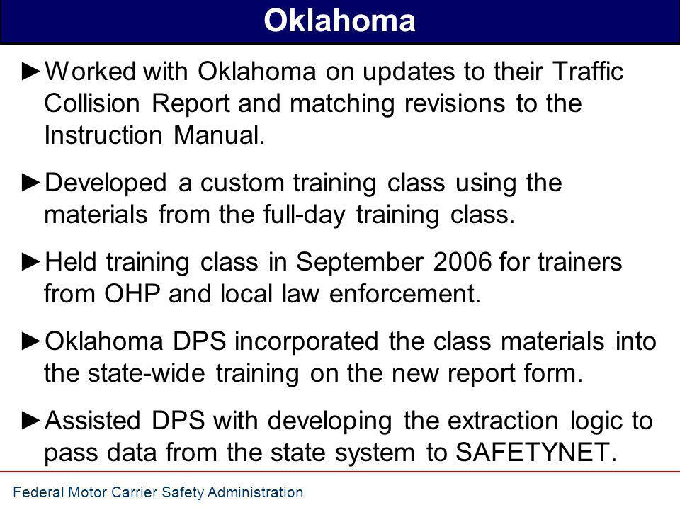 Oklahoma Worked with Oklahoma on updates to their Traffic Collision Report and matching revisions to the Instruction Manual.