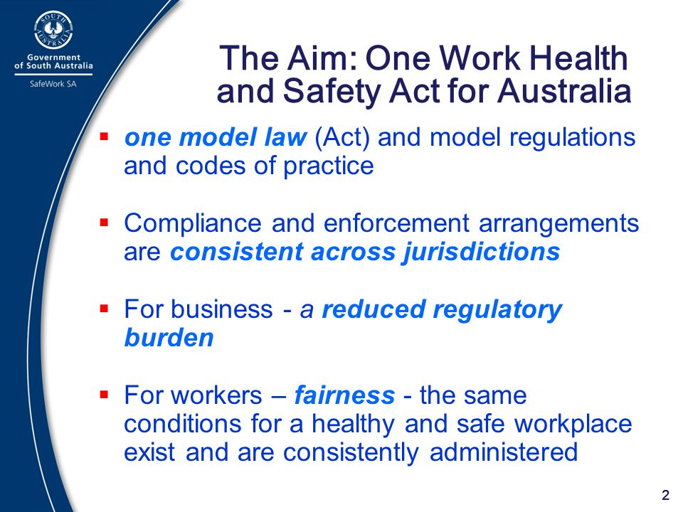 The Aim: One Work Health and Safety Act for Australia
