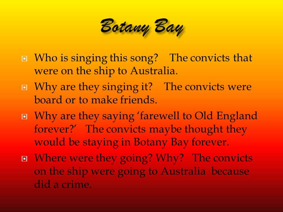 Botany Bay Who is singing this song The convicts that were on the ship to Australia.